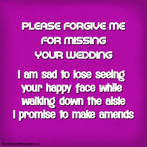 Please forgive me for missing your wedding