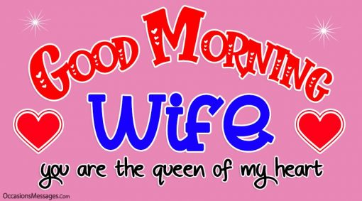 Good Morning Wife. you are the queen of my heart.