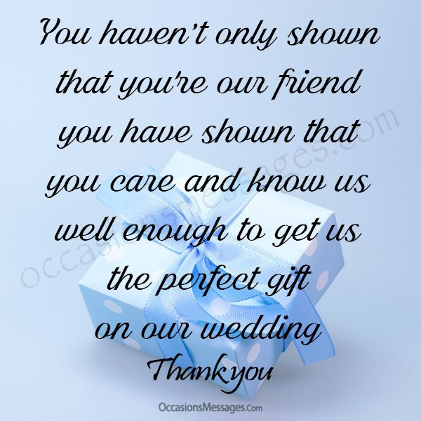 You haven't only shown that you're our friend and biggest fan, you have shown that you care and know us well enough to get us the perfect gift on our wedding. Thank you.