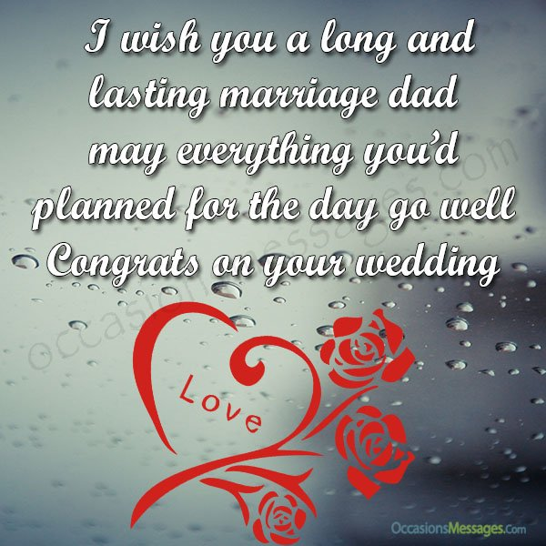 I wish you a long and lasting marriage dad, may everything you'd planned for the day go well. Congrats on your wedding!