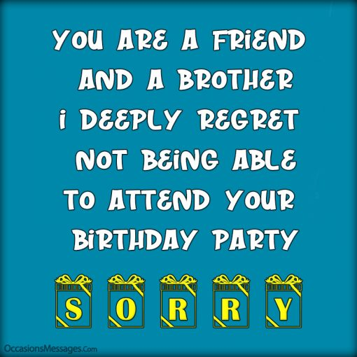 You are a friend and a brother I deeply regret not being able to attend your Birthday party