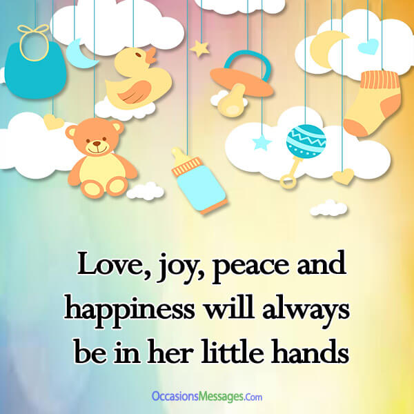 Love, joy, peace and happiness will always be in her little hands.