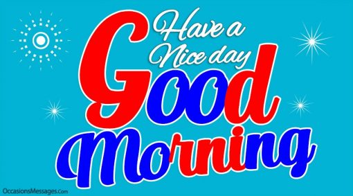 Good Morning. Have a nice day.