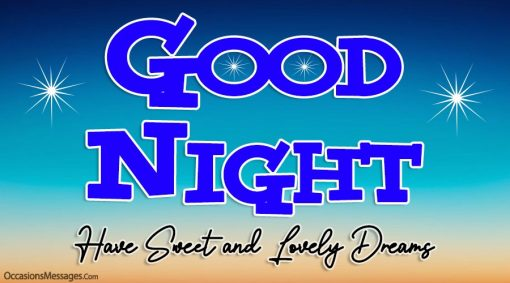 Good Night. Have sweet and lovely dreams.