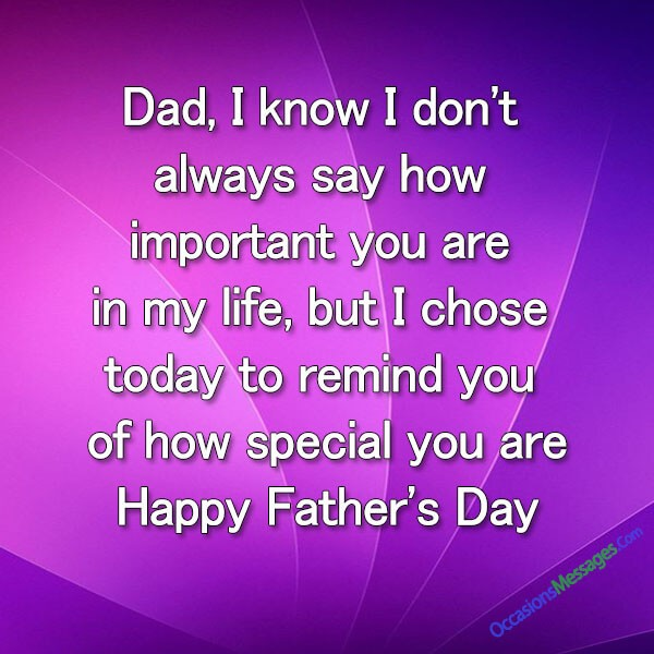 Dad, I know I don't always say how important you are in my life, but I chose today to remind you of how special you are. Happy Fathers Day!