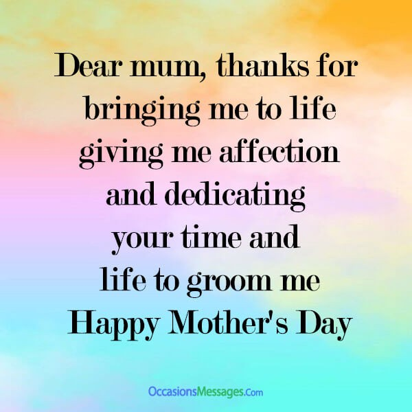 Dear mum, thanks for bringing me to life, giving me affection, and dedicating your time and life to groom me.