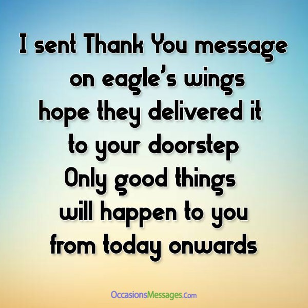 I sent Thank You messages on eagle's wings, hope they delivered it to your doorstep. Only good things will happen to you, mamma from today onwards.