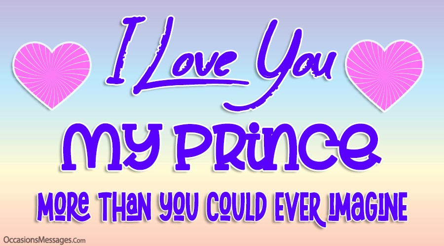 I love you my Prince More than you could ever imagine.